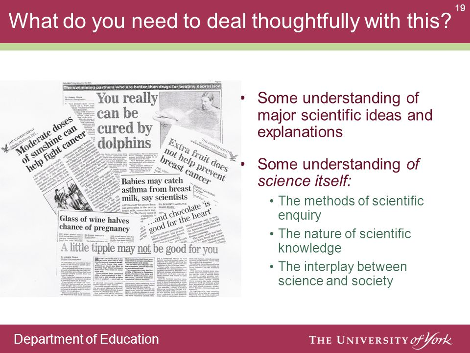 Department of Education 19 What do you need to deal thoughtfully with this? Some understanding of major scientific ideas and explanations Some underst