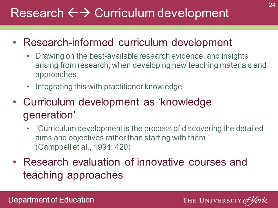 Department of Education 24 Research Curriculum development Research-informed curriculum development Drawing on the best-available research evidence, a