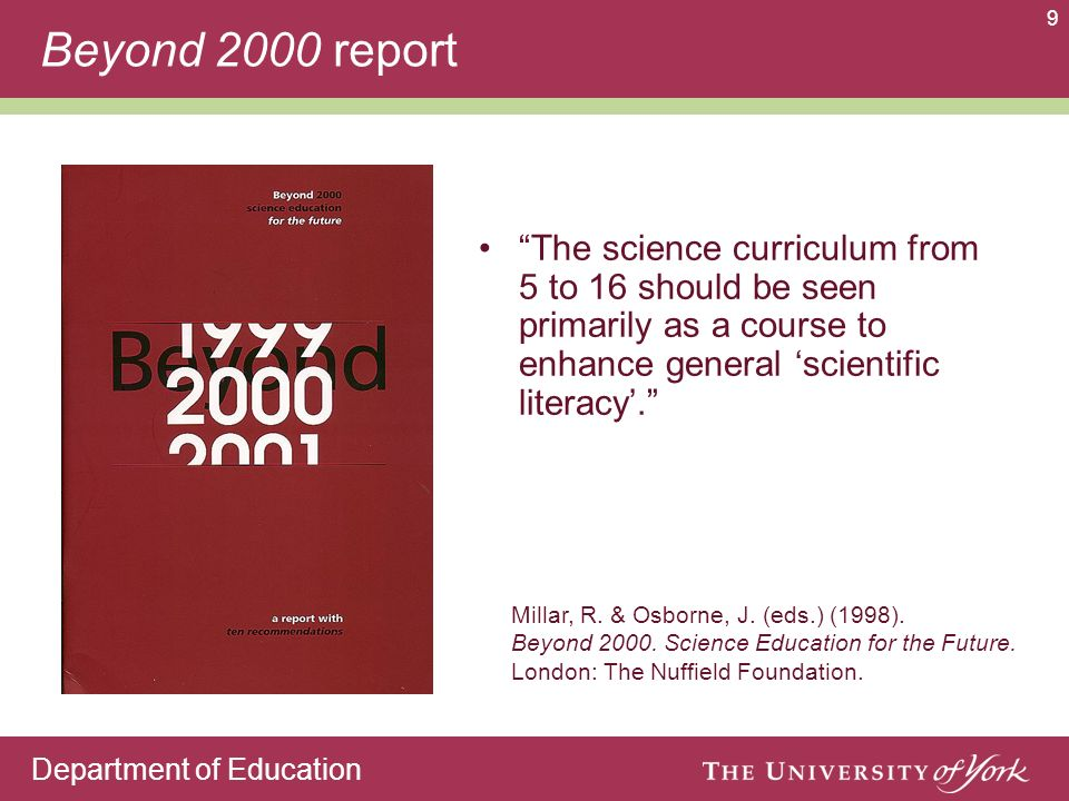 Department of Education 9 Beyond 2000 report The science curriculum from 5 to 16 should be seen primarily as a course to enhance general scientific literacy.