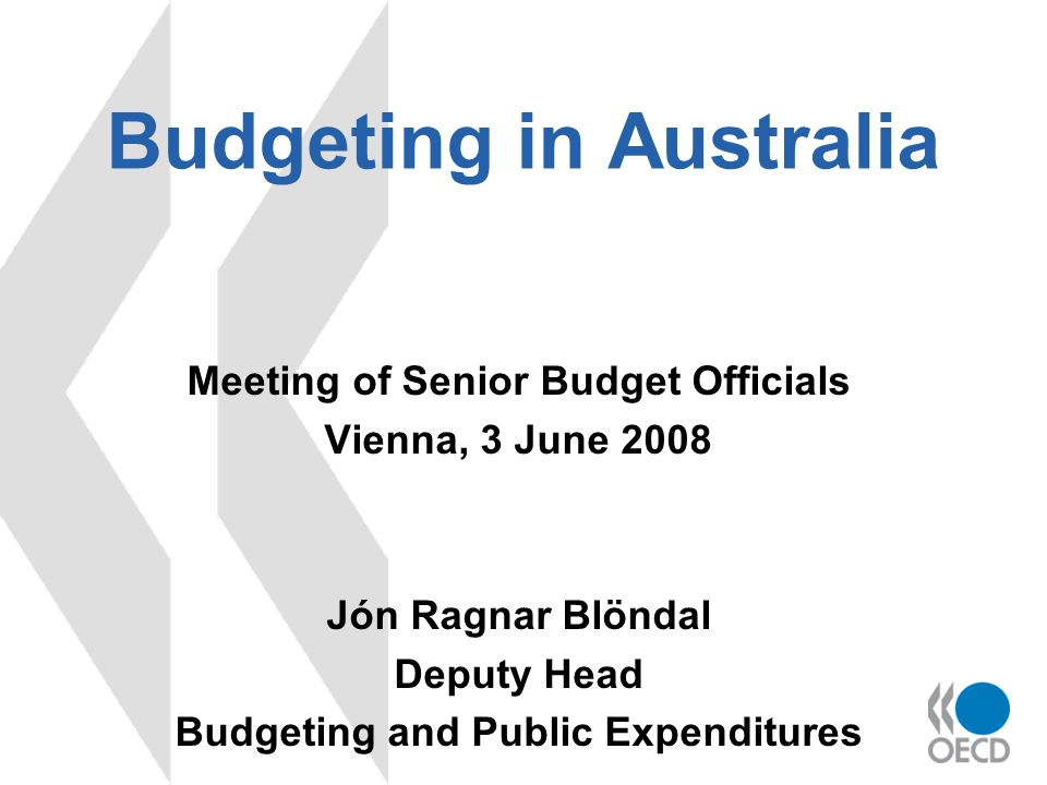 Budgeting in Australia Meeting of Senior Budget Officials Vienna, 3 June 2008 Jón Ragnar Blöndal Deputy Head Budgeting and Public Expenditures