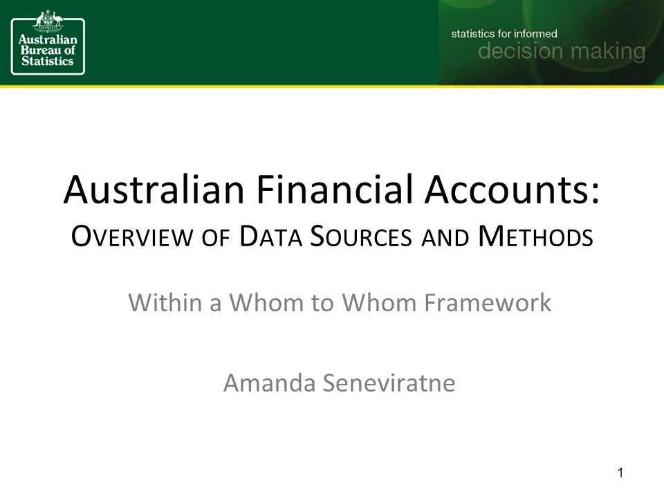 Australian Financial Accounts: O VERVIEW OF D ATA S OURCES AND M ETHODS Within a Whom to Whom Framework Amanda Seneviratne 1