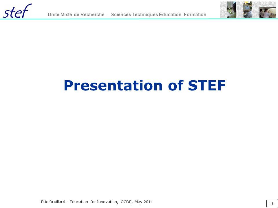 3 Unité Mixte de Recherche - Sciences Techniques Éducation Formation Éric Bruillard– Education for Innovation, OCDE, May 2011 Presentation of STEF