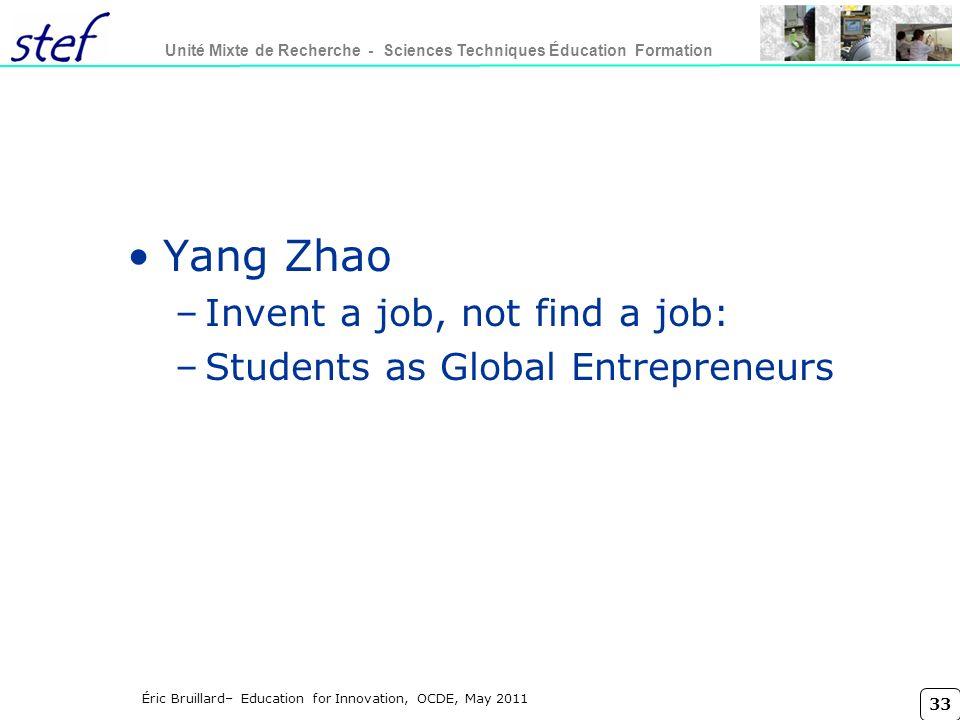 33 Unité Mixte de Recherche - Sciences Techniques Éducation Formation Éric Bruillard– Education for Innovation, OCDE, May 2011 Yang Zhao –Invent a job