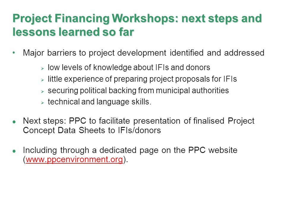 Project Financing Workshops: next steps and lessons learned so far Major barriers to project development identified and addressed low levels of knowle