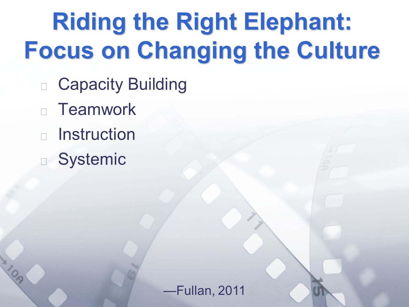 Option 2: Title font colour R- 255 G- 255 B- 153 Bullet font colour R- 0 G - 51 B - 102 Riding the Right Elephant: Focus on Changing the Culture Capac