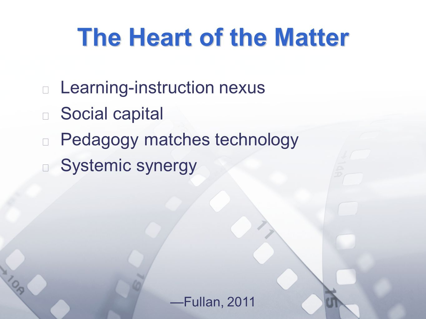Option 2: Title font colour R- 255 G- 255 B- 153 Bullet font colour R- 0 G - 51 B - 102 The Heart of the Matter Learning-instruction nexus Social capital Pedagogy matches technology Systemic synergy Fullan, 2011