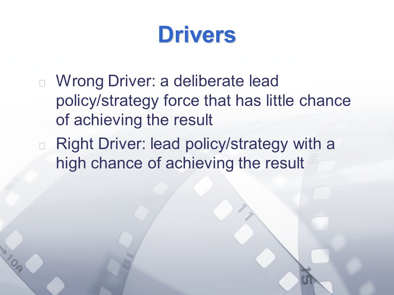 Option 2: Title font colour R- 255 G- 255 B- 153 Bullet font colour R- 0 G - 51 B - 102 Drivers Wrong Driver: a deliberate lead policy/strategy force