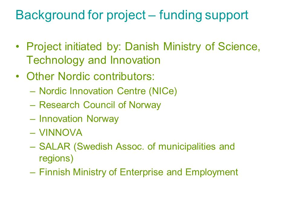Background for project – funding support Project initiated by: Danish Ministry of Science, Technology and Innovation Other Nordic contributors: –Nordi