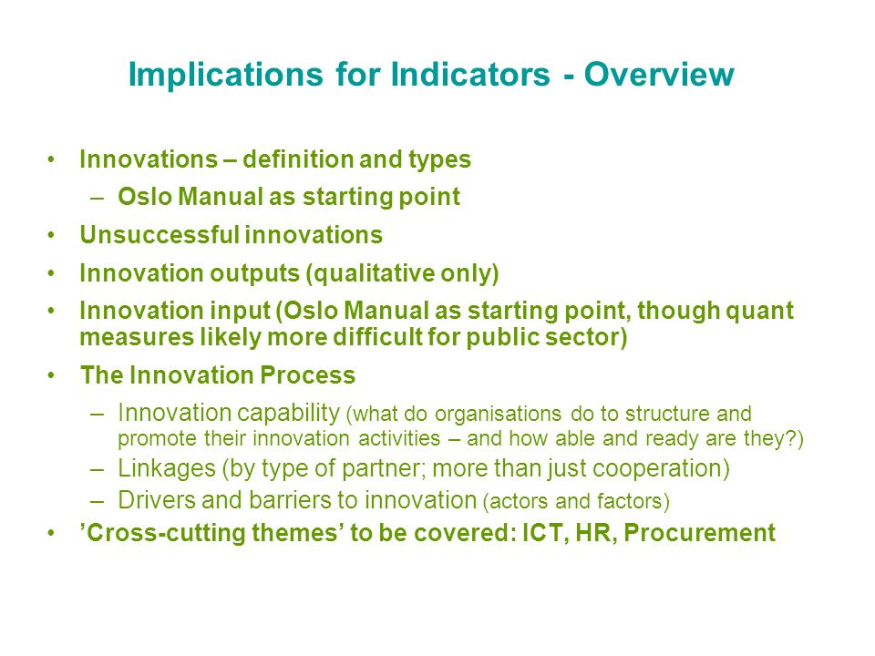 Implications for Indicators - Overview Innovations – definition and types –Oslo Manual as starting point Unsuccessful innovations Innovation outputs (