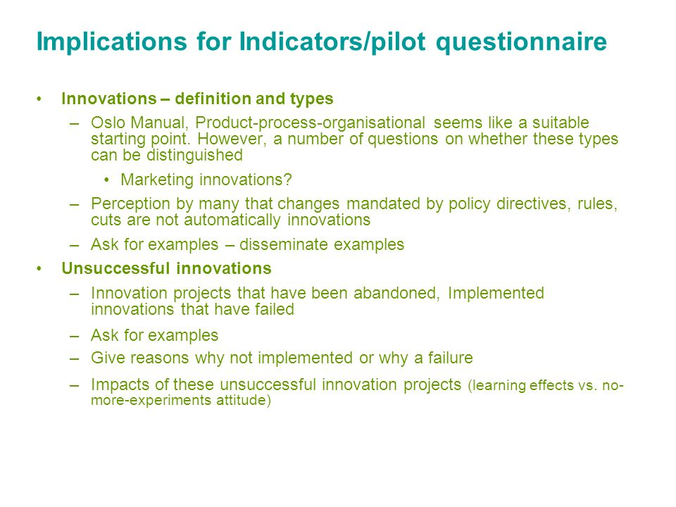 Implications for Indicators/pilot questionnaire Innovations – definition and types –Oslo Manual, Product-process-organisational seems like a suitable