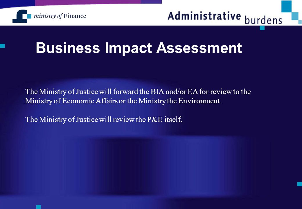 Business Impact Assessment The Ministry of Justice will forward the BIA and/or EA for review to the Ministry of Economic Affairs or the Ministry the Environment.