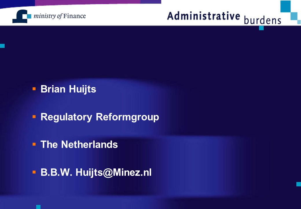 Brian Huijts Regulatory Reformgroup The Netherlands B.B.W. Huijts@Minez.nl