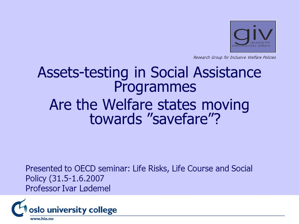 Research Group for Inclusive Welfare Policies Assets-testing in Social Assistance Programmes Are the Welfare states moving towards savefare.
