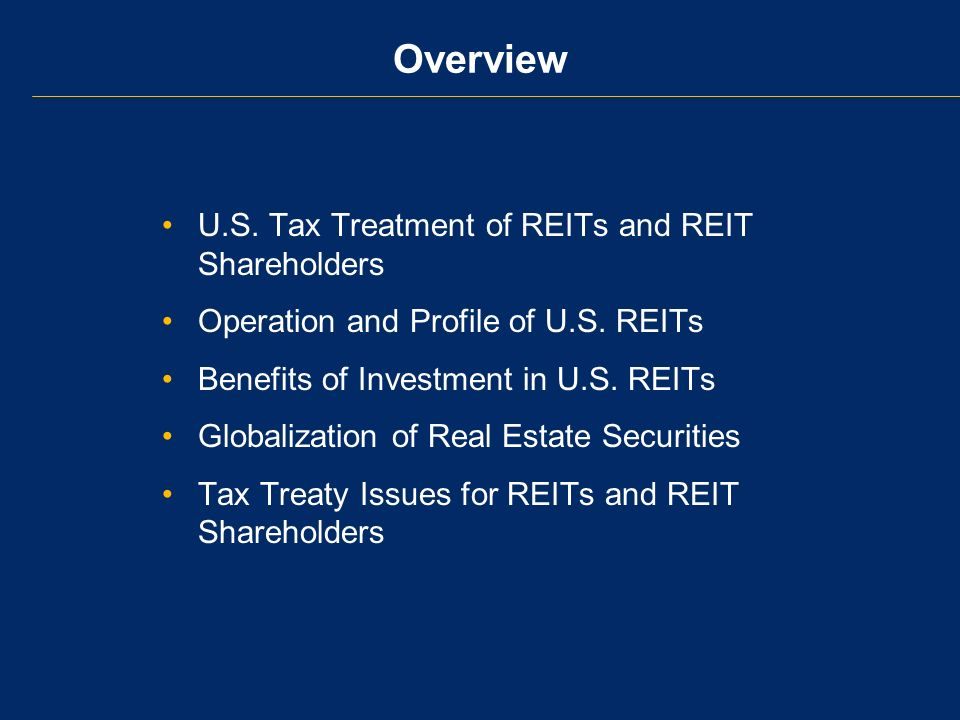 Company must be in the commercial real estate business –At least 75% of assets must be real property and be held for the long-term –At least 75% of revenue must come from real estate Stock must be widely held –At least 100 shareholders –5 or fewer individuals can not collectively own more than 50% of the REITs stock Qualification as REIT for U.S.