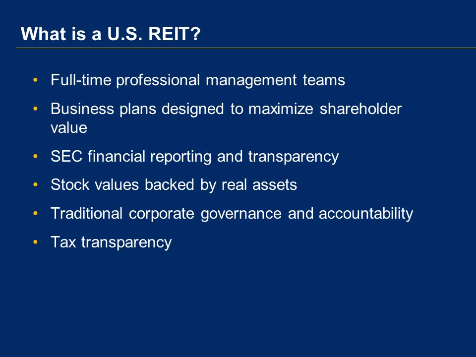 Future Treaty Issues for REITs and Shareholders As REITs become increasingly globalized, tax treaties can help facilitate this cross-border activity Cross-border investment in REITs by non- residents Tax treaties could provide rules to address the treatment of cross-border real estate investments of REITs Tax treaties could provide rules to address the cross-border investment of one REIT in another REIT