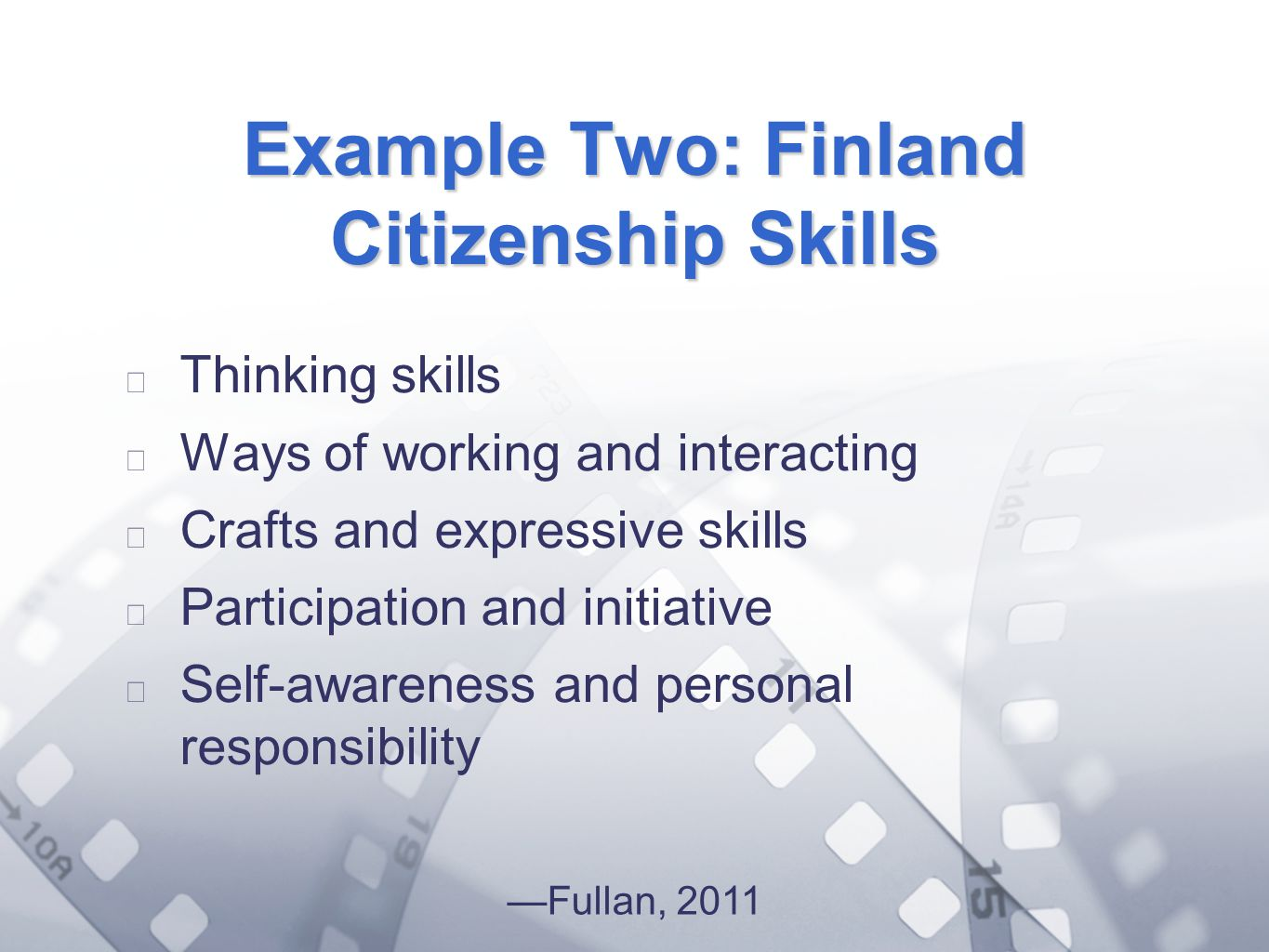 Option 2: Title font colour R- 255 G- 255 B- 153 Bullet font colour R- 0 G - 51 B Example Two: Finland Citizenship Skills Thinking skills Ways of working and interacting Crafts and expressive skills Participation and initiative Self-awareness and personal responsibility Fullan, 2011