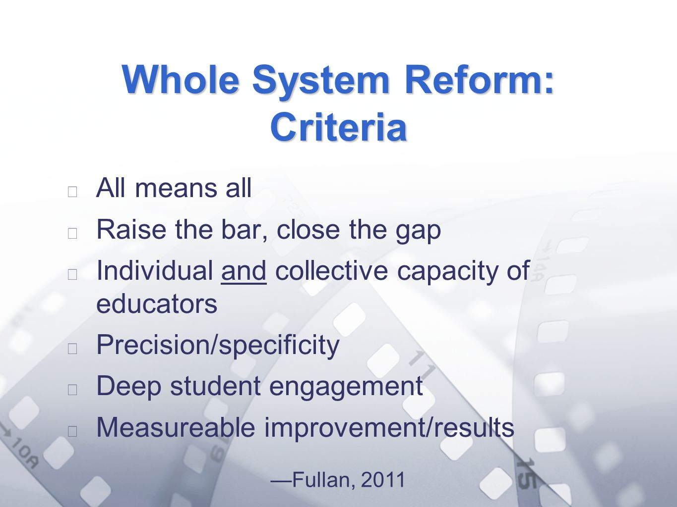 Option 2: Title font colour R- 255 G- 255 B- 153 Bullet font colour R- 0 G - 51 B Whole System Reform: Criteria All means all Raise the bar, close the gap Individual and collective capacity of educators Precision/specificity Deep student engagement Measureable improvement/results Fullan, 2011