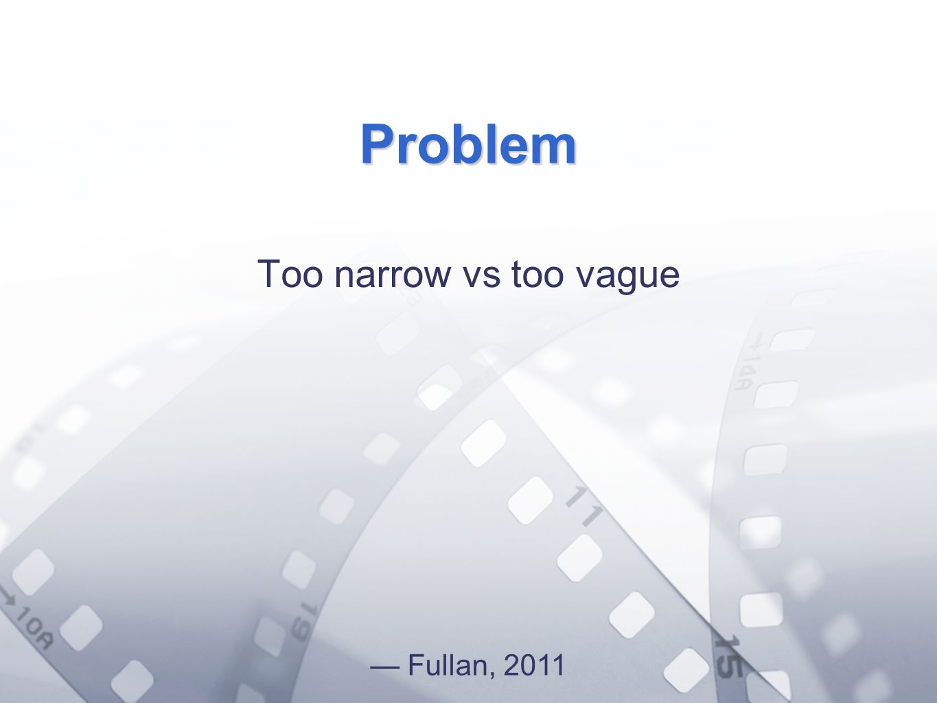 Option 2: Title font colour R- 255 G- 255 B- 153 Bullet font colour R- 0 G - 51 B Problem Too narrow vs too vague Fullan, 2011