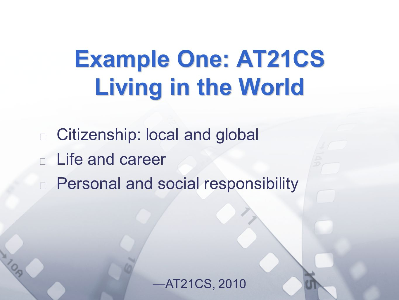 Option 2: Title font colour R- 255 G- 255 B- 153 Bullet font colour R- 0 G - 51 B Example One: AT21CS Living in the World Citizenship: local and global Life and career Personal and social responsibility AT21CS, 2010