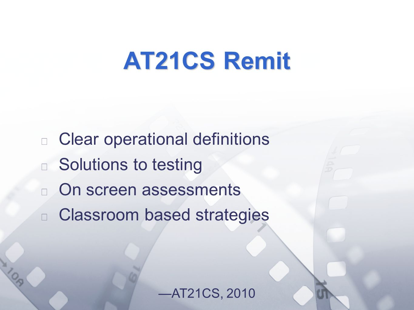 Option 2: Title font colour R- 255 G- 255 B- 153 Bullet font colour R- 0 G - 51 B AT21CS Remit Clear operational definitions Solutions to testing On screen assessments Classroom based strategies AT21CS, 2010