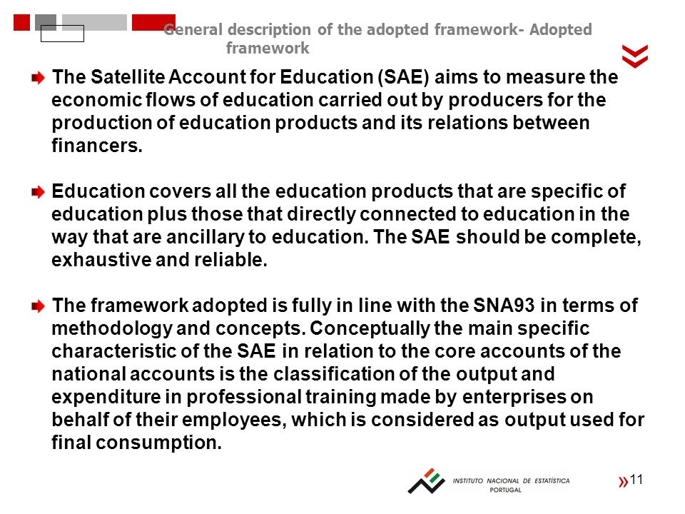 11 « « The Satellite Account for Education (SAE) aims to measure the economic flows of education carried out by producers for the production of education products and its relations between financers.