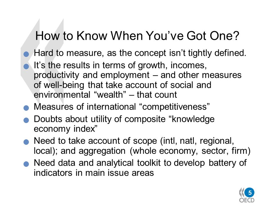 5 How to Know When Youve Got One? Hard to measure, as the concept isnt tightly defined. Its the results in terms of growth, incomes, productivity and