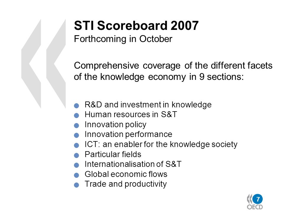 7 STI Scoreboard 2007 Forthcoming in October Comprehensive coverage of the different facets of the knowledge economy in 9 sections: R&D and investment