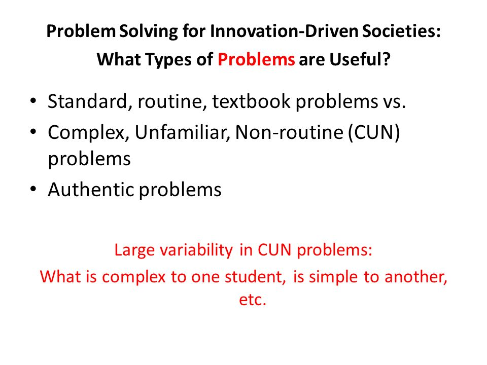Problem Solving for Innovation-Driven Societies: What Types of Problems are Useful? Standard, routine, textbook problems vs. Complex, Unfamiliar, Non-