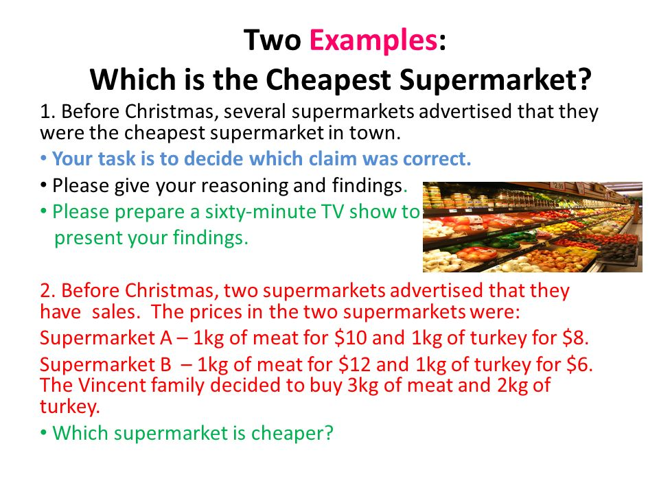 Two Examples: Which is the Cheapest Supermarket? 1. Before Christmas, several supermarkets advertised that they were the cheapest supermarket in town.