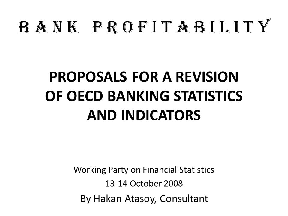 PURPOSE Review the list of financial statement items included in OECD- Bank Profitability publication in accordance with the IMFs Financial Soundness Indicators (FSI) for deposit takers Take into account evolving international accounting standards and their impact on banking statistics.