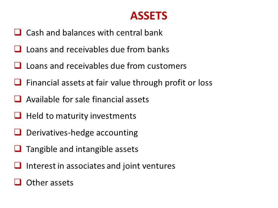 ACCOUNTING FOR ASSETS Loans and receivables: Amortized cost (IAS 39) Held to maturity investments: Amortized cost (IAS 39) Financial assets at fair value through profit or loss: Fair value (IAS 39) Available for sale financial assets: Fair value.