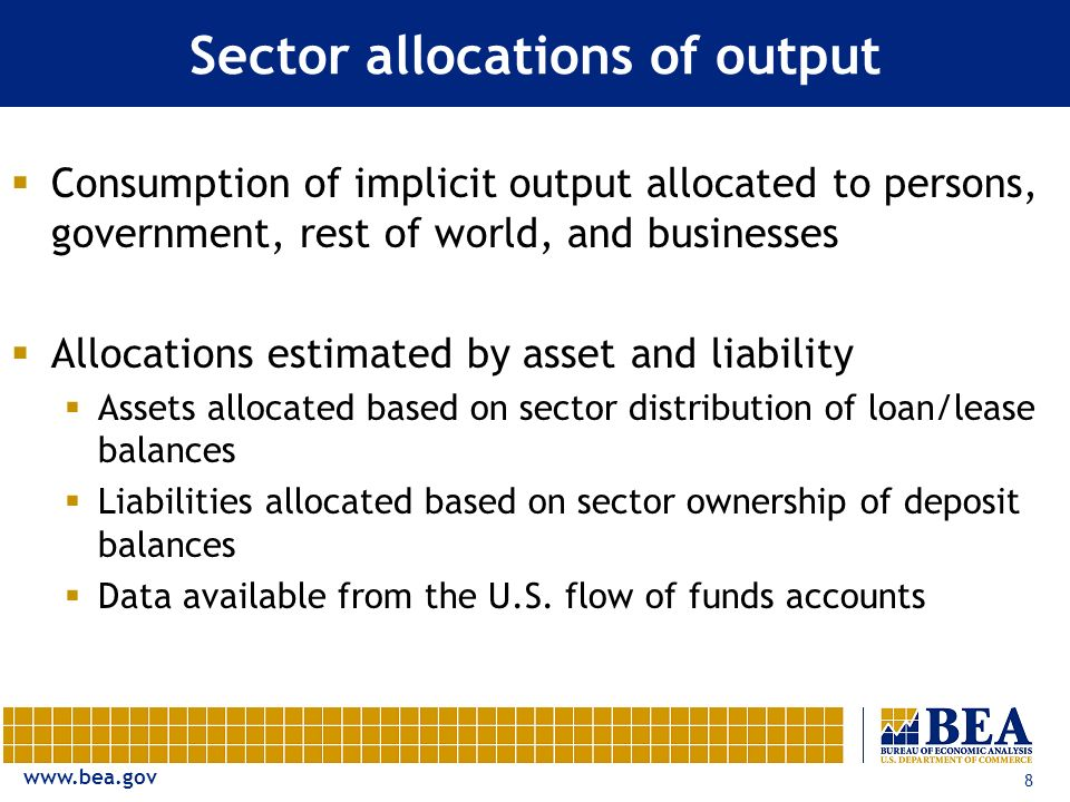 www.bea.gov 8 Sector allocations of output Consumption of implicit output allocated to persons, government, rest of world, and businesses Allocations