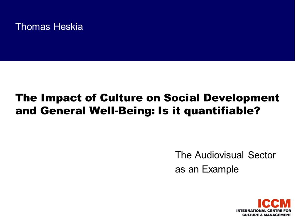 Thomas Heskia The Impact of Culture on Social Development and General Well-Being: Is it quantifiable.