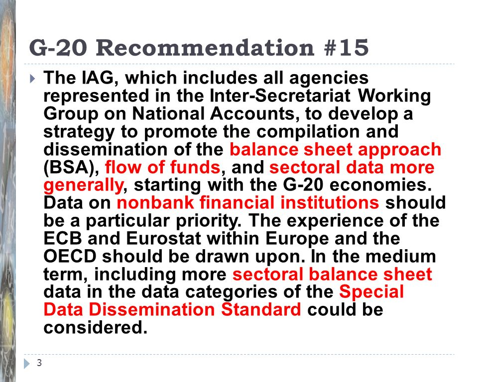 G-20 Recommendation #15 3 The IAG, which includes all agencies represented in the Inter-Secretariat Working Group on National Accounts, to develop a s