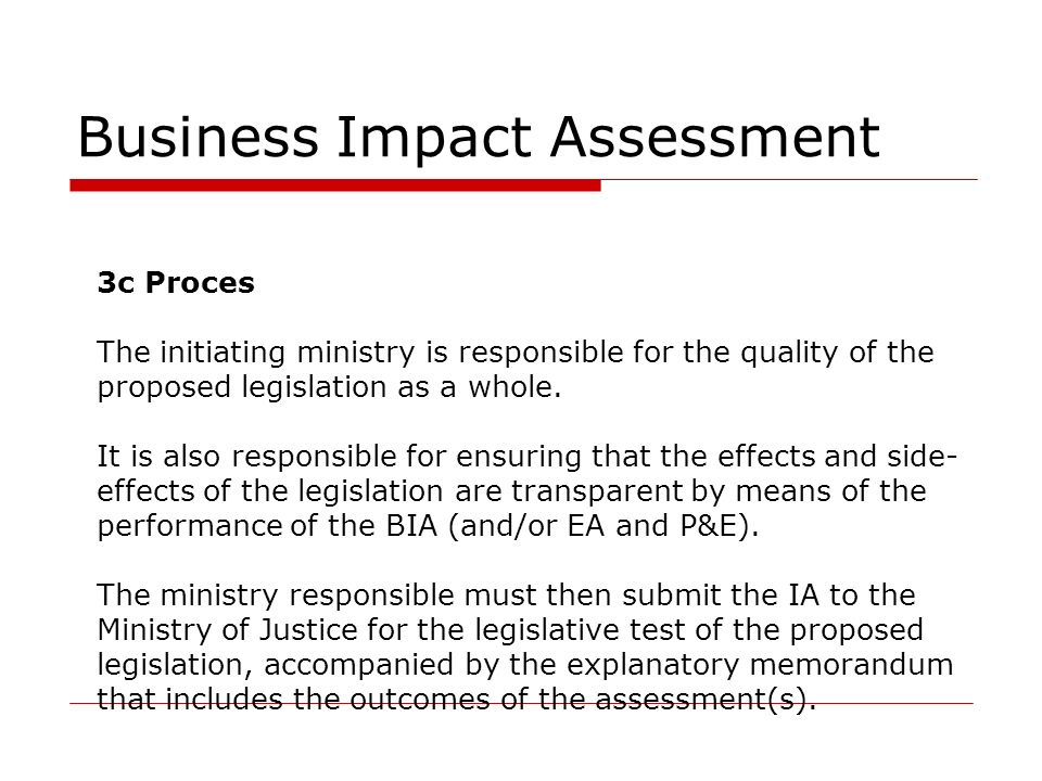 Business Impact Assessment 3c Proces The initiating ministry is responsible for the quality of the proposed legislation as a whole. It is also respons