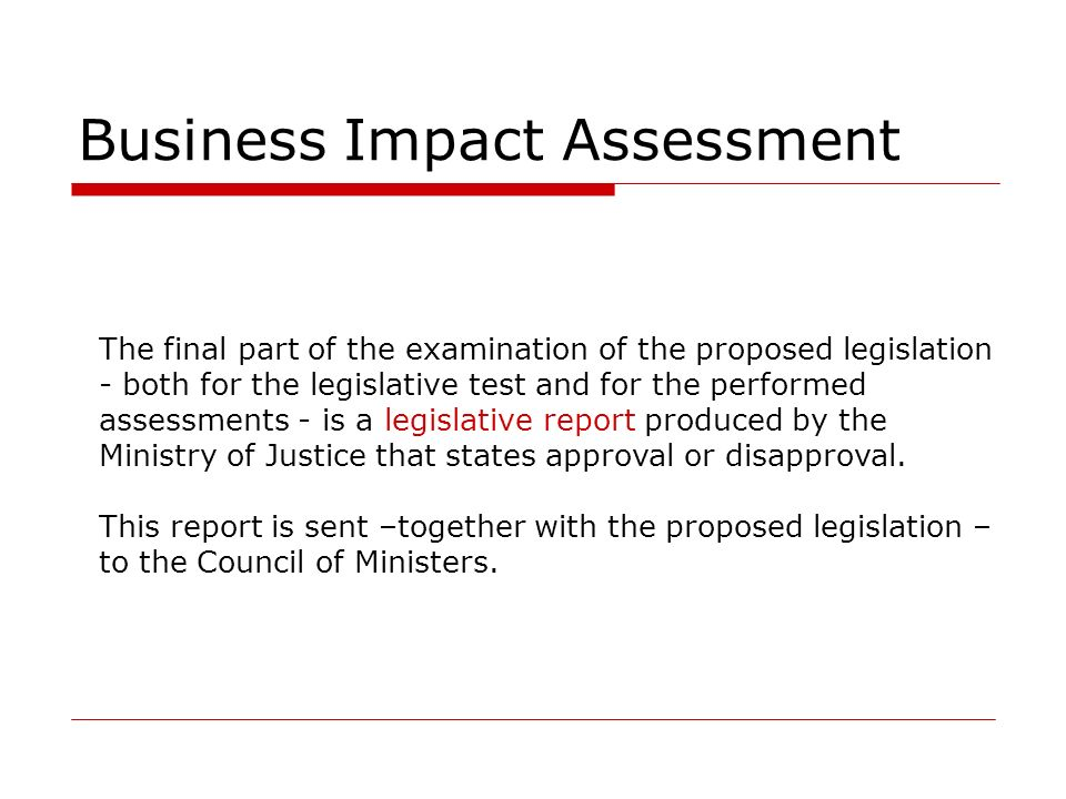 Business Impact Assessment The final part of the examination of the proposed legislation - both for the legislative test and for the performed assessm