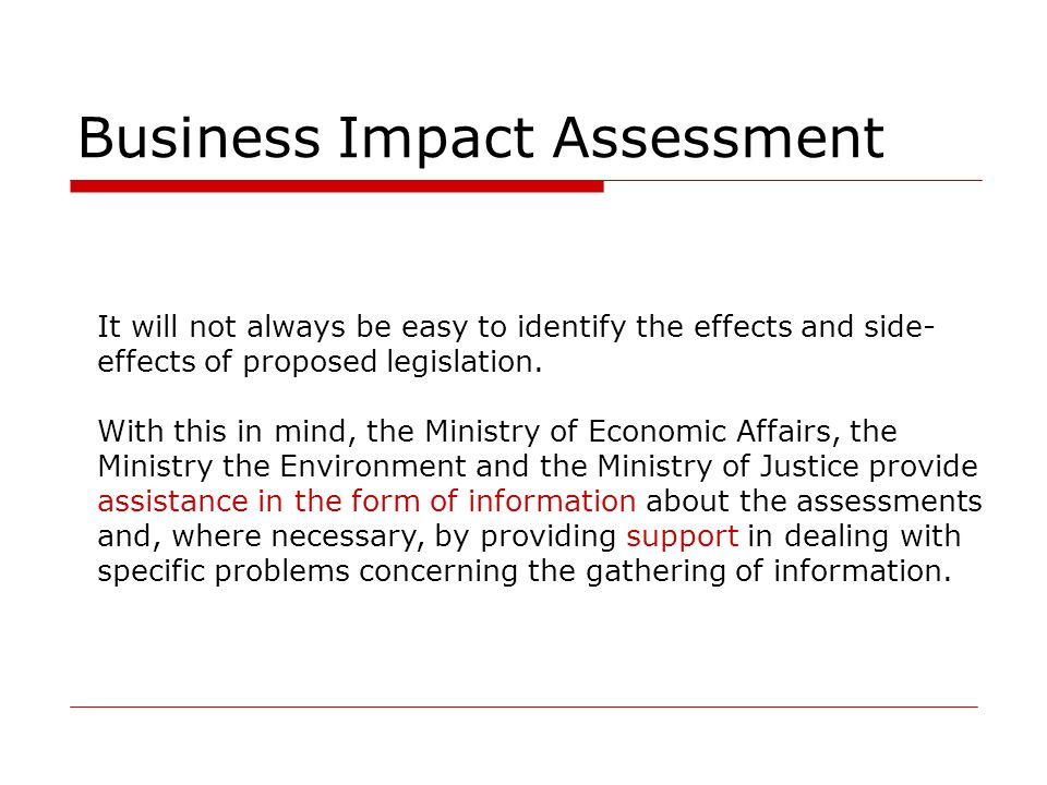 Business Impact Assessment It will not always be easy to identify the effects and side- effects of proposed legislation.