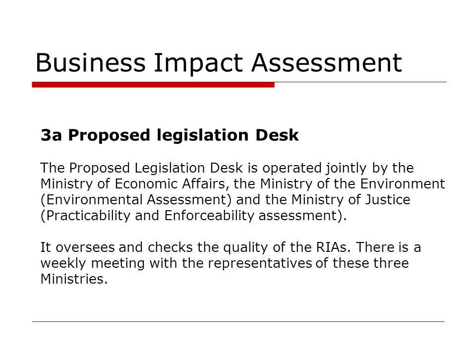 Business Impact Assessment 3a Proposed legislation Desk The Proposed Legislation Desk is operated jointly by the Ministry of Economic Affairs, the Min