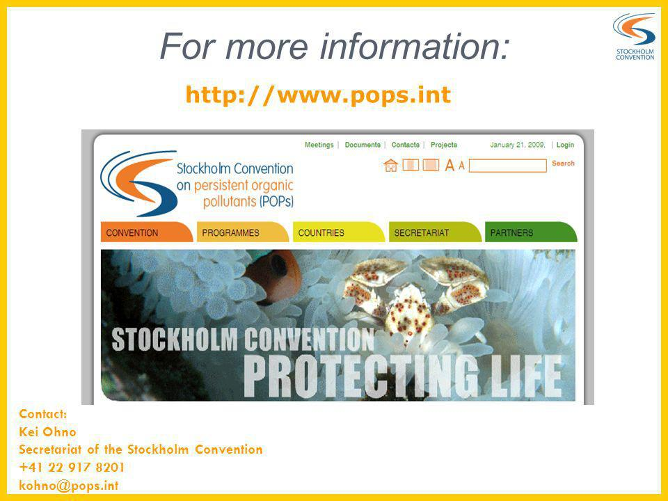 http://www.pops.int For more information: Contact: Kei Ohno Secretariat of the Stockholm Convention +41 22 917 8201 kohno@pops.int