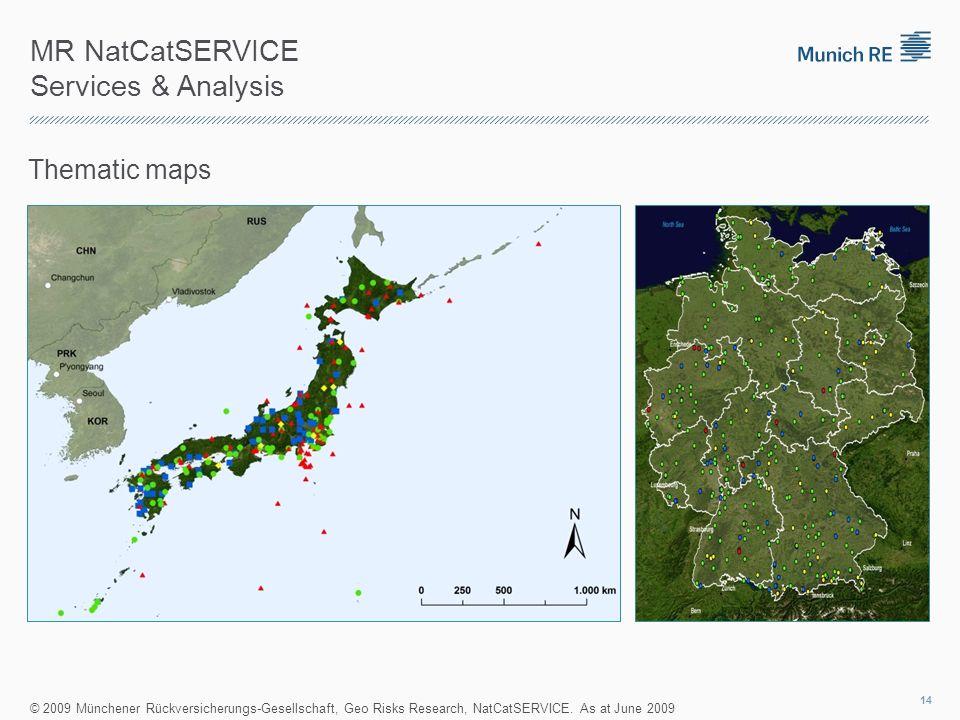 MR NatCatSERVICE Services & Analysis Thematic maps © 2009 Münchener Rückversicherungs-Gesellschaft, Geo Risks Research, NatCatSERVICE. As at June 2009