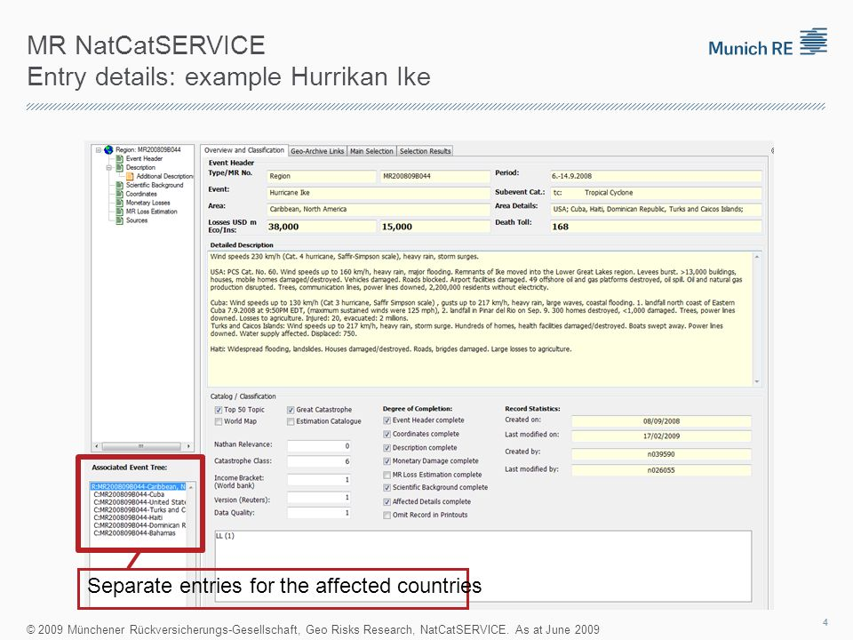 MR NatCatSERVICE Entry details: example Hurrican Ike Number of fatalities Event description Affected lines of business Affected people Affected infrastructure Affected buildings © 2009 Münchener Rückversicherungs-Gesellschaft, Geo Risks Research, NatCatSERVICE.