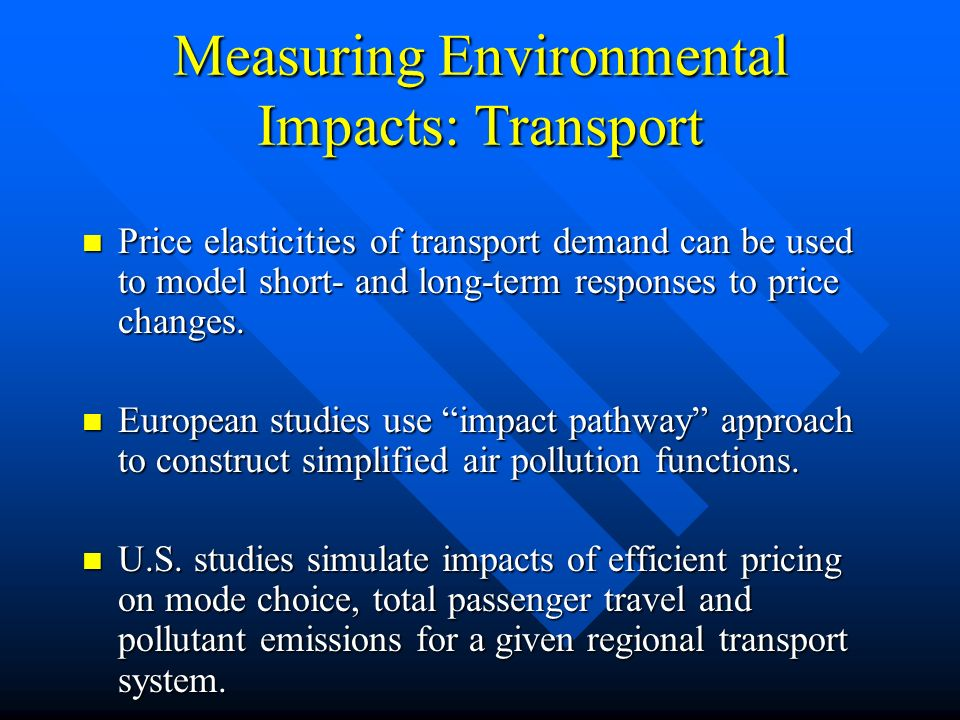 Measuring Environmental Impacts: Transport Price elasticities of transport demand can be used to model short- and long-term responses to price changes.