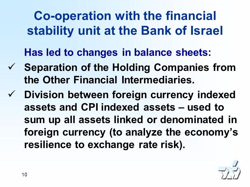 10 Co-operation with the financial stability unit at the Bank of Israel Has led to changes in balance sheets: Separation of the Holding Companies from the Other Financial Intermediaries.