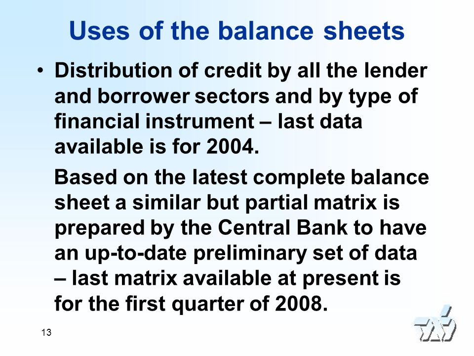 13 Uses of the balance sheets Distribution of credit by all the lender and borrower sectors and by type of financial instrument – last data available is for 2004.
