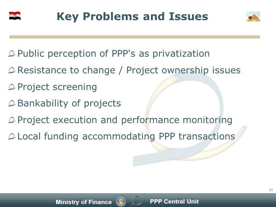 PPP Central Unit Ministry of Finance 11 Key Problems and Issues Public perception of PPP s as privatization Resistance to change / Project ownership issues Project screening Bankability of projects Project execution and performance monitoring Local funding accommodating PPP transactions