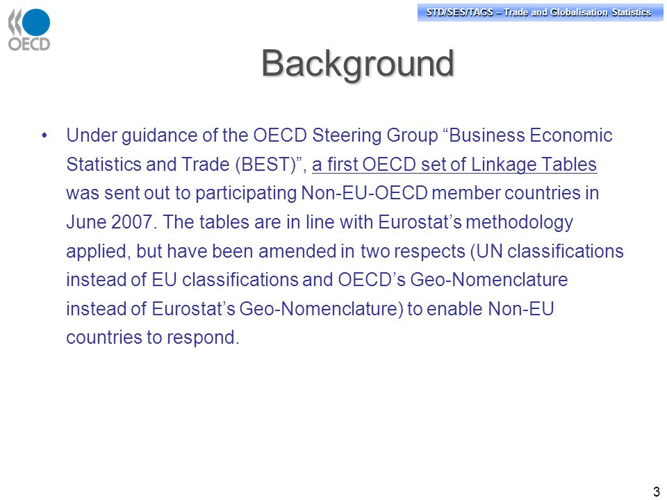 STD/PASS/TAGS – Trade and Globalisation Statistics STD/SES/TAGS – Trade and Globalisation Statistics 3 Under guidance of the OECD Steering Group Busin