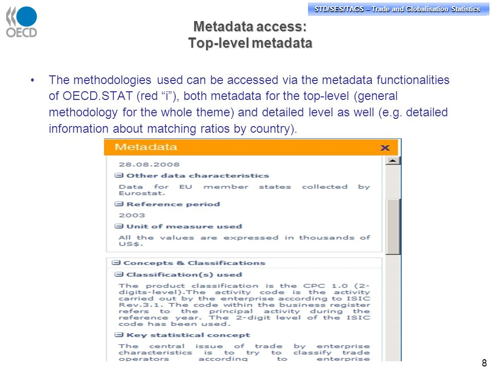STD/PASS/TAGS – Trade and Globalisation Statistics STD/SES/TAGS – Trade and Globalisation Statistics 8 The methodologies used can be accessed via the metadata functionalities of OECD.STAT (red i), both metadata for the top-level (general methodology for the whole theme) and detailed level as well (e.g.