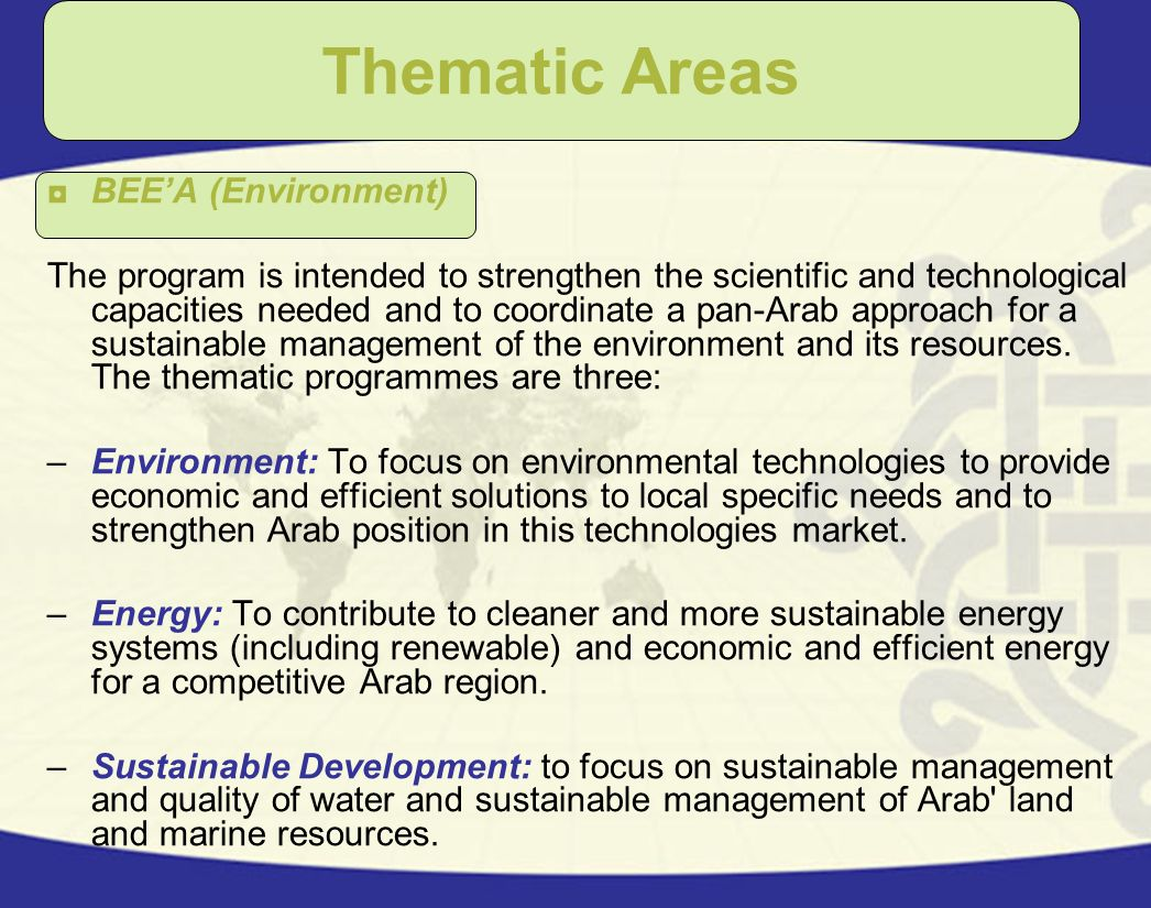 BEEA (Environment) The program is intended to strengthen the scientific and technological capacities needed and to coordinate a pan-Arab approach for