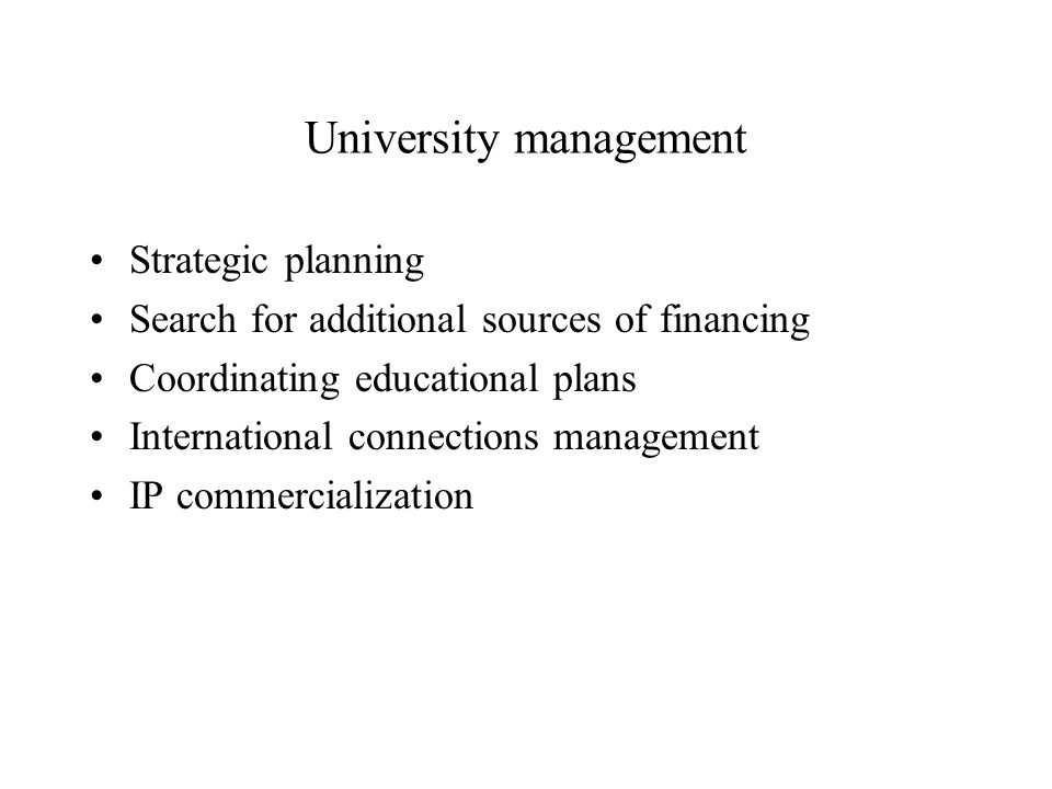 University management Strategic planning Search for additional sources of financing Coordinating educational plans International connections management IP commercialization