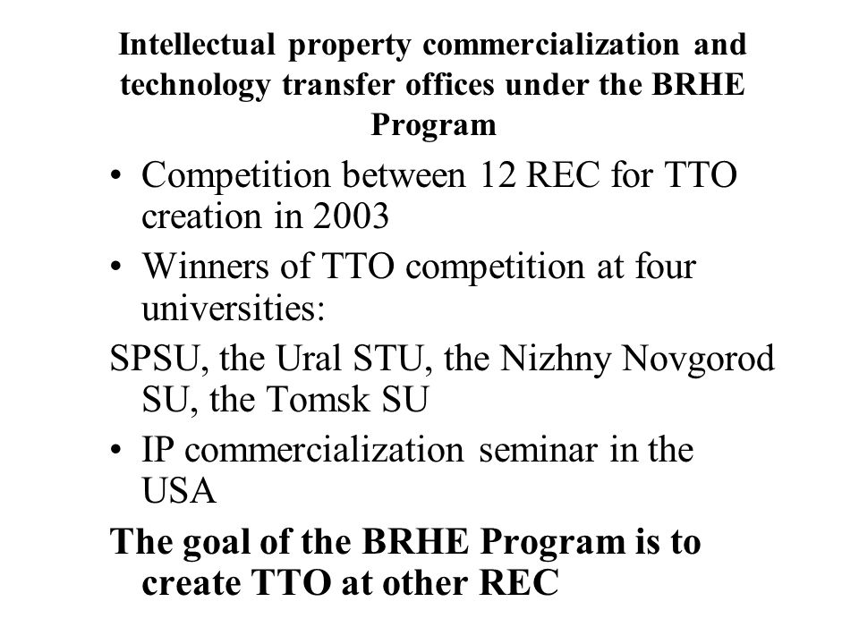 Intellectual property commercialization and technology transfer offices under the BRHE Program Competition between 12 REC for TTO creation in 2003 Win
